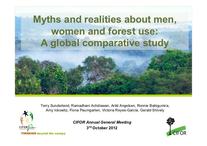 Myths and realities about men,          women and forest use:        A global comparative study           Terry Sunderland...
