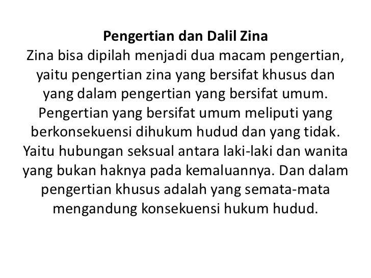 Pengertian dan Dalil Zina Zina bisa dipilah menjadi dua macam pengertian,   yaitu pengertian zina yang bersifat khusus dan...