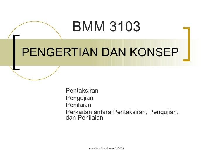 PENGERTIAN DAN KONSEP Pentaksiran Pengujian Penilaian Perkaitan antara Pentaksiran, Pengujian, dan Penilaian BMM 3103