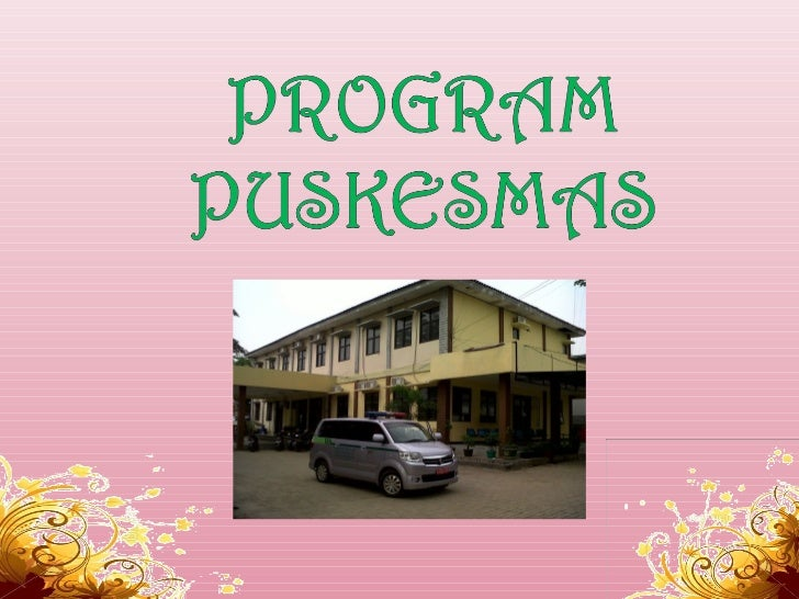 Puskesmas adalah unit pelaksana teknisDinas Kesehatan Kabupaten / Kota yangbertanggung jawab menyelenggarakanpembangunan k...