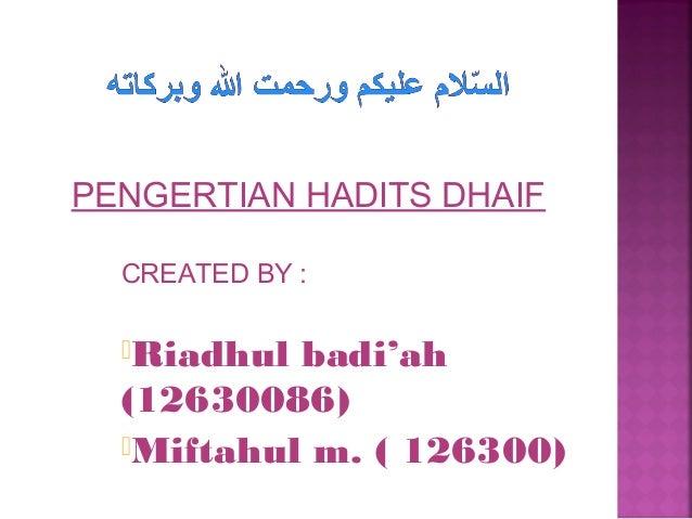PENGERTIAN HADITS DHAIF CREATED BY : Riadhul  badi'ah (12630086) Miftahul m. ( 126300)