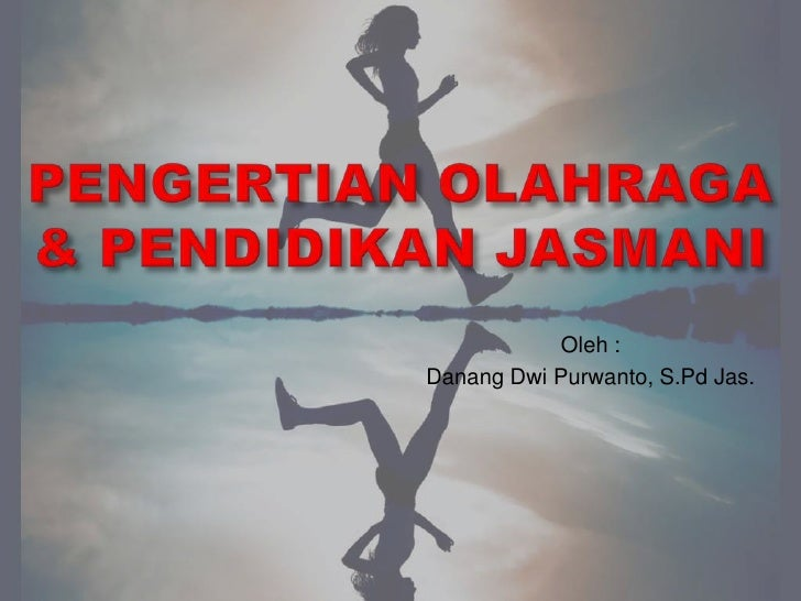 Oleh :Danang Dwi Purwanto, S.Pd Jas.