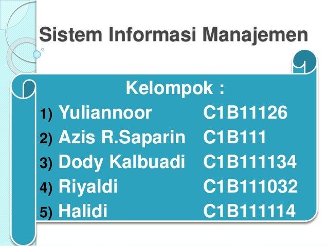 Sistem Informasi Manajemen Kelompok : 1) Yuliannoor C1B11126 2) Azis R.Saparin C1B111 3) Dody Kalbuadi C1B111134 4) Riyald...