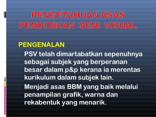 PENGENALAN PSV telah dimartabatkan sepenuhnya sebagai subjek yang berperanan besar dalam p&p kerana ia merentas kurikulum ...