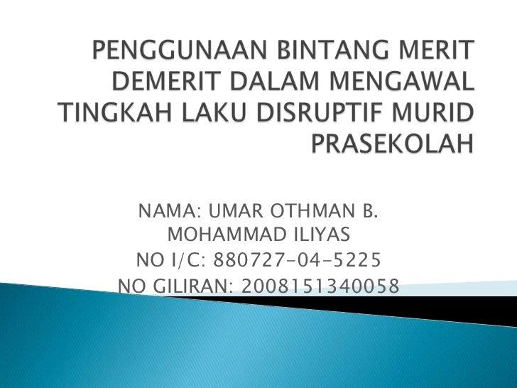 NAMA: UMAR OTHMAN B.    MOHAMMAD ILIYAS NO I/C: 880727-04-5225NO GILIRAN: 2008151340058