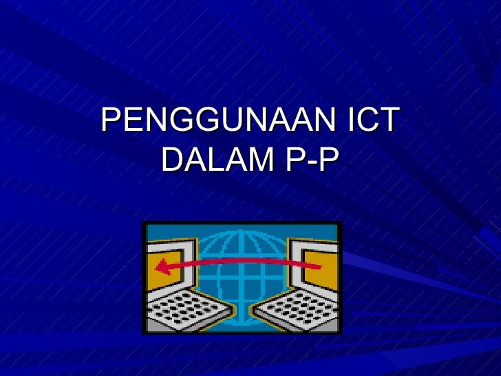 PENGGUNAAN ICT   DALAM P-P