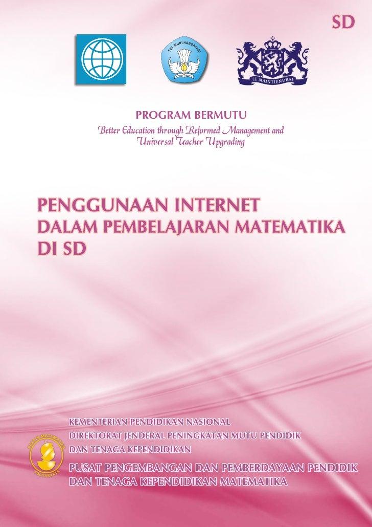 Modul Matematika SD Program BERMUTU    PENGGUNAAN INTERNET DALAM PEMBELAJARAN MATEMATIKA DI SD     Penulis: Estina Ekawati...