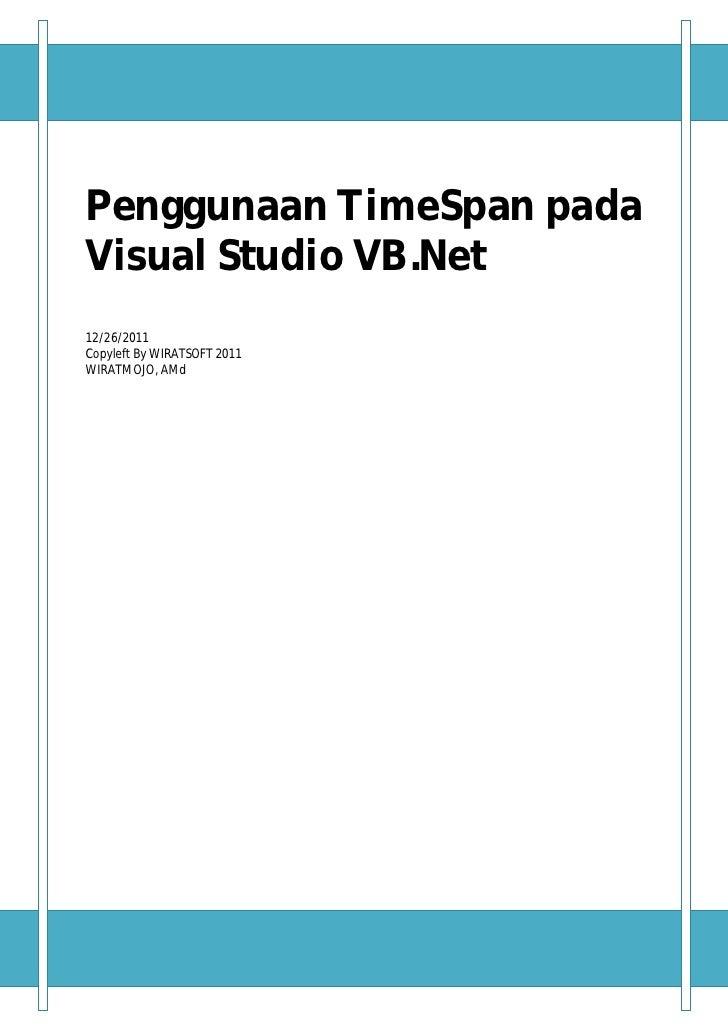 Penggunaan TimeSpan padaVisual Studio VB.Net12/26/2011Copyleft By WIRATSOFT 2011WIRATMOJO, AMd   1