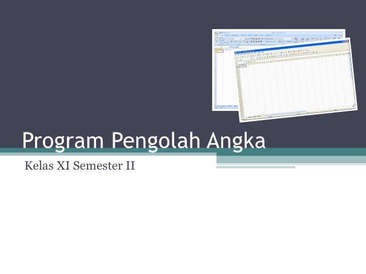 Program Pengolah Angka Kelas XI Semester II