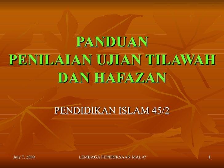 PANDUAN PENILAIAN UJIAN TILAWAH      DAN HAFAZAN                 PENDIDIKAN ISLAM 45/2    July 7, 2009       LEMBAGA PEPER...