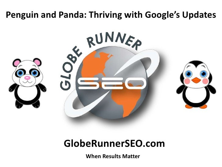 Penguin and Panda: Thriving with Google's Updates             GlobeRunnerSEO.com                  When Results Matter