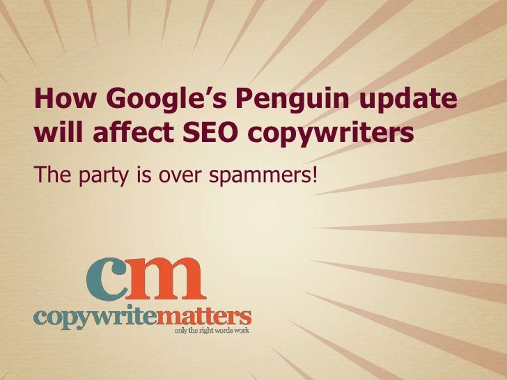 How Google's Penguin updatewill affect SEO copywritersThe party is over spammers!