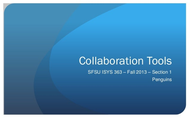 Collaboration Tools SFSU ISYS 363 – Fall 2013 – Section 1 Penguins