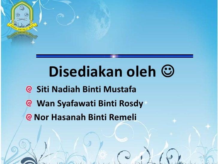 Disediakan oleh Siti Nadiah Binti MustafaWan Syafawati Binti RosdyNor Hasanah Binti Remeli                            1