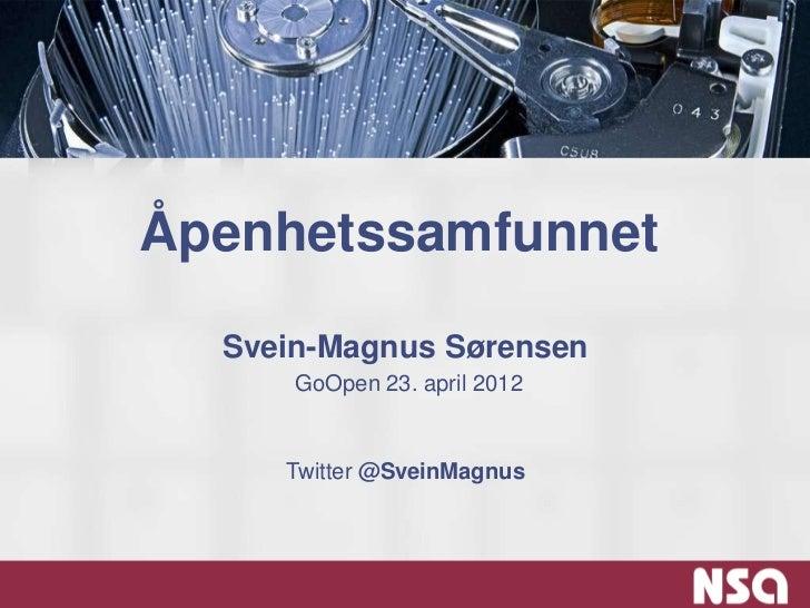 Åpenhetssamfunnet  Svein-Magnus Sørensen      GoOpen 23. april 2012     Twitter @SveinMagnus