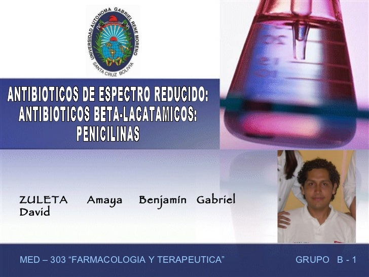 ZULETA  Amaya  Benjamín  Gabriel  David  GRUPO  B - 1 ANTIBIOTICOS DE ESPECTRO REDUCIDO: ANTIBIOTICOS BETA-LACATAMICOS: PE...