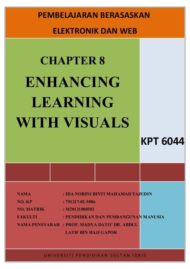 PEMBELAJARAN BERASASKAN ELEKTRONIK DAN WEB  CHAPTER 8  ENHANCING LEARNING WITH VISUALS KPT 6044  NAMA  : IDA NORINI BINTI ...