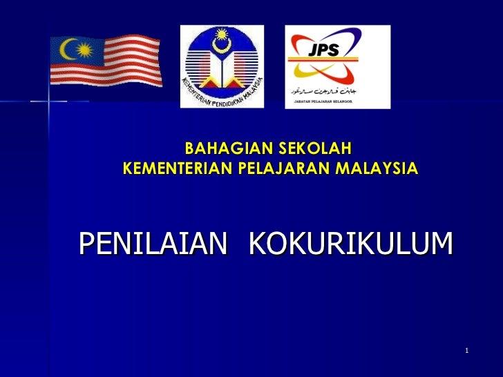 <ul><li>PENILAIAN  KOKURIKULUM </li></ul>BAHAGIAN SEKOLAH  KEMENTERIAN PELAJARAN MALAYSIA