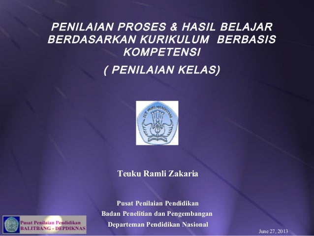 PENILAIAN PROSES & HASIL BELAJARBERDASARKAN KURIKULUM BERBASISKOMPETENSI( PENILAIAN KELAS)Teuku Ramli ZakariaPusat Penilai...