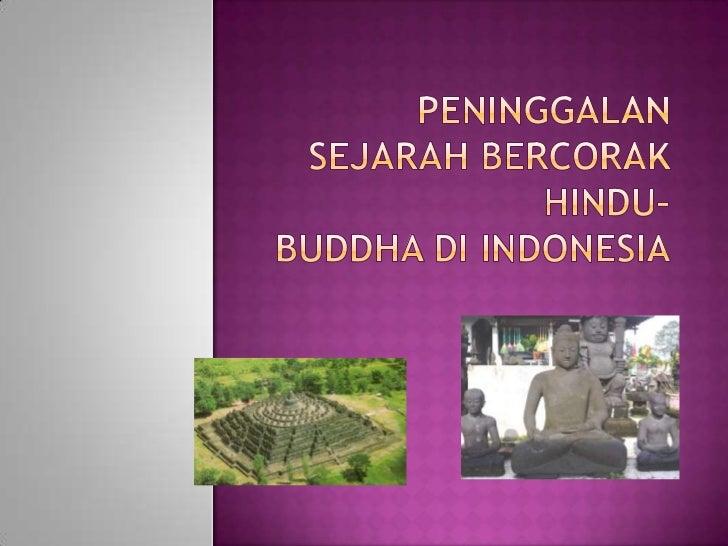 Banyaknya kerajaan Hindu dan Buddha diIndonesia sejak awal Masehi sampai abad ke-15mewariskan peninggalan-peninggalan seja...