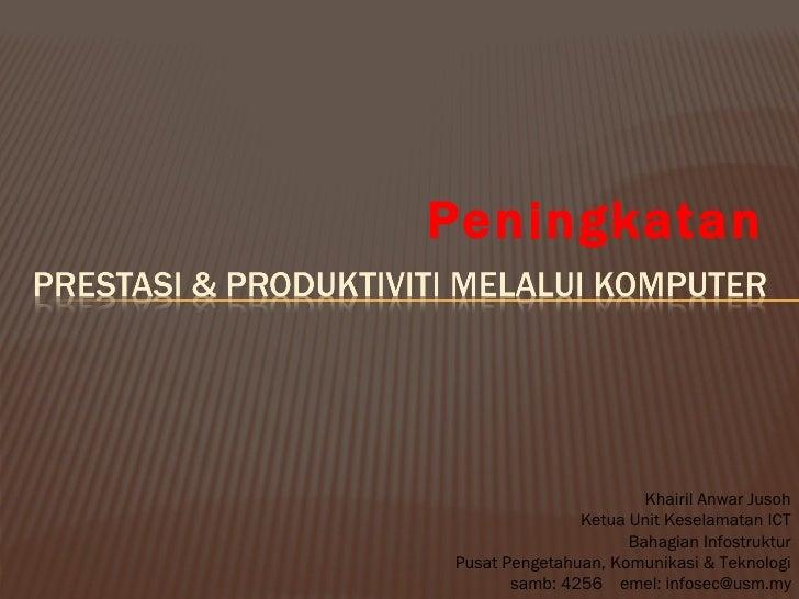<ul><li>Peningkatan </li></ul>Khairil Anwar Jusoh Ketua Unit Keselamatan ICT Bahagian Infostruktur Pusat Pengetahuan, Komu...