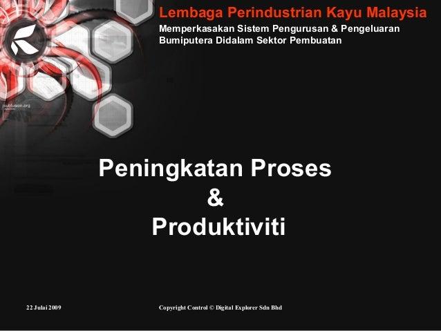22 Julai 2009 Copyright Control © Digital Explorer Sdn Bhd Peningkatan Proses & Produktiviti Memperkasakan Sistem Pengurus...