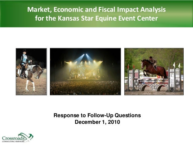 Market, Economic and Fiscal Impact Analysis for the Kansas Star Equine Event Center Response to Follow-Up Questions Decemb...