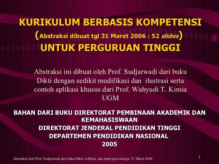 KURIKULUM BERBASIS KOMPETENSI ( Abstraksi dibuat tgl 31 Maret 2006 : 52  slides )  UNTUK PERGURUAN TINGGI BAHAN DARI BUKU ...