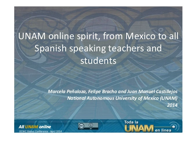 UNAM online spirit, from Mexico to all Spanish speaking teachers and students AllAll UNAMUNAM onlineonline OCWC Global Con...