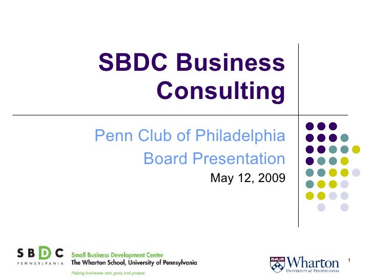 SBDC Business Consulting Penn Club of Philadelphia Board Presentation May 12, 2009