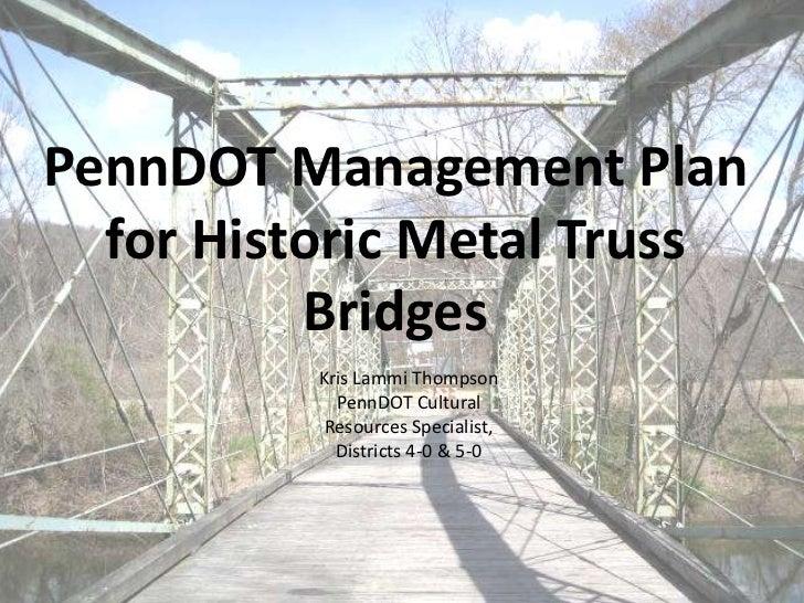 PennDOT Management Plan  for Historic Metal Truss          Bridges          Kris Lammi Thompson            PennDOT Cultura...