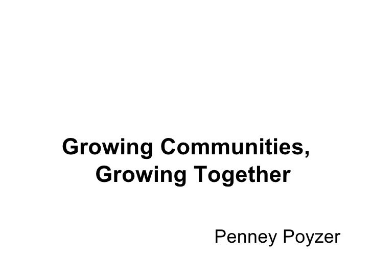 <ul><li>Growing Communities, Growing Together </li></ul><ul><li>Penney Poyzer </li></ul>