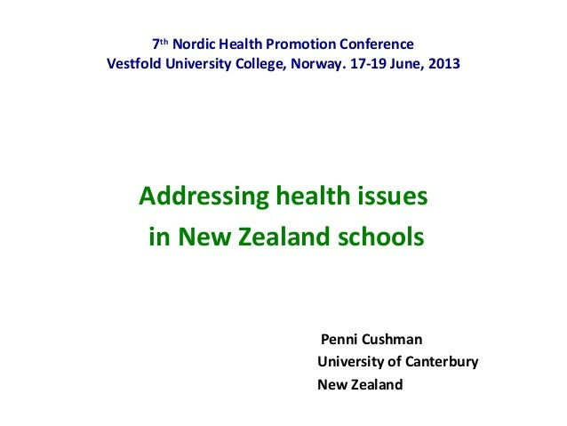 Addressing health issues in New Zealand schools Penni Cushman University of Canterbury New Zealand 7th Nordic Health Promo...