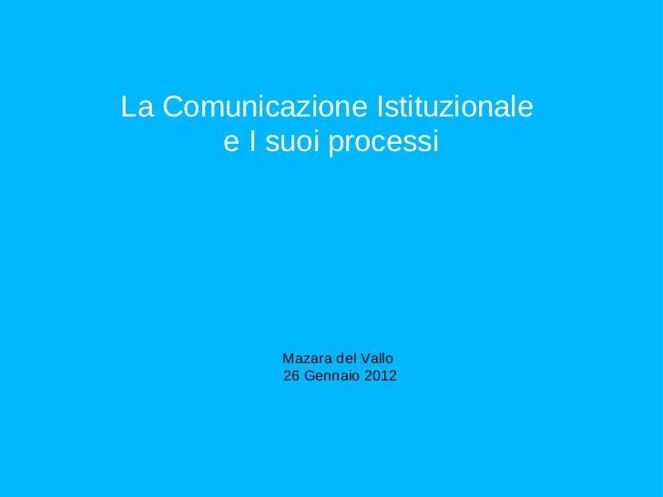 Mazara del Vallo  26 Gennaio 2012 La Comunicazione Istituzionale  e I suoi processi