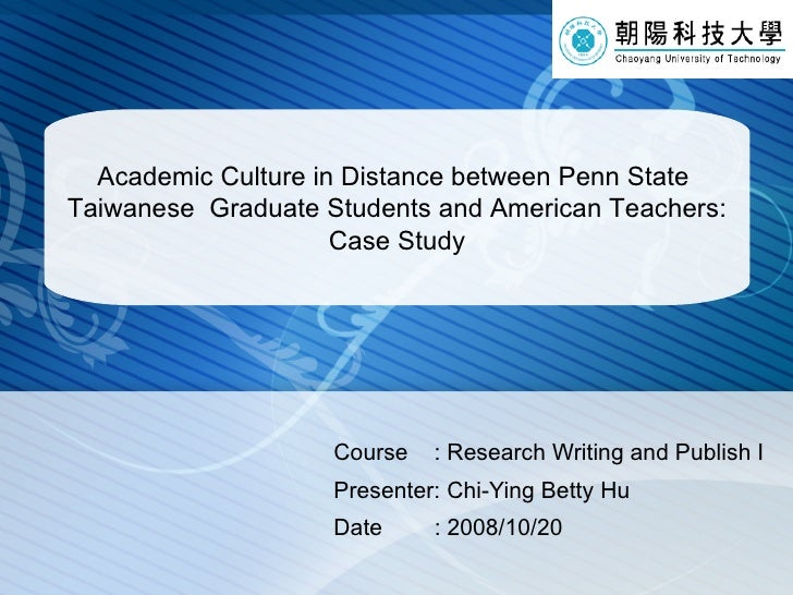 Course  : Research Writing and Publish I Presenter: Chi-Ying Betty Hu  Date  : 2008/10/20 Academic Culture in Distance bet...