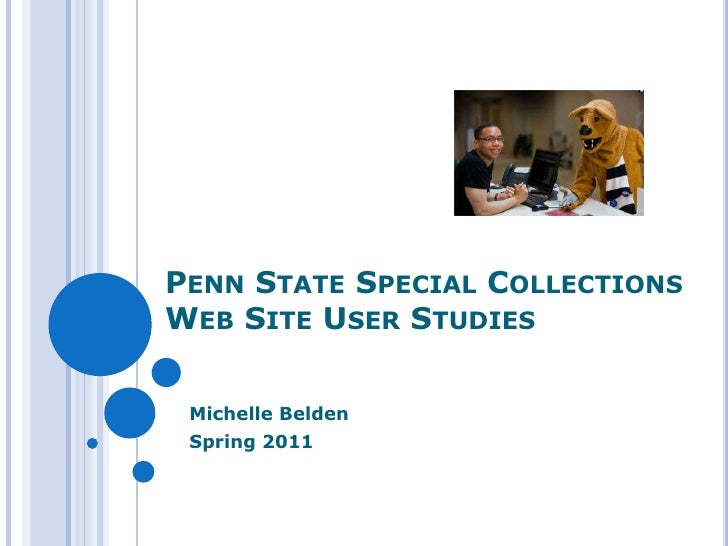 PENN STATE SPECIAL COLLECTIONSWEB SITE USER STUDIES Michelle Belden Spring 2011