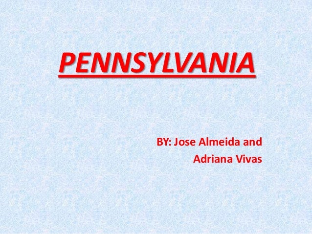 PENNSYLVANIA BY: Jose Almeida and Adriana Vivas