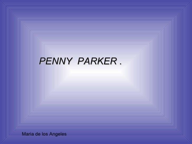 PENNY  PARKER . Maria de los Angeles
