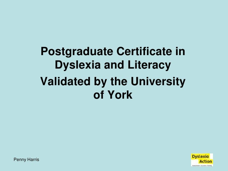 Penny Harris<br />Postgraduate Certificate in Dyslexia and Literacy<br />Validated by the University of York<br />