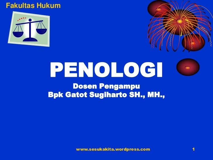 Fakultas Hukum           PENOLOGI               Dosen Pengampu          Bpk Gatot Sugiharto SH., MH.,                 www....