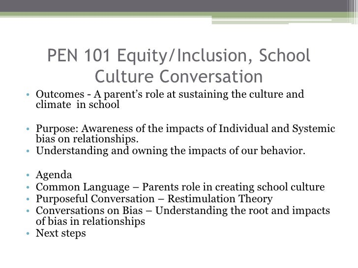 PEN 101 Equity/Inclusion, School Culture Conversation<br />Outcomes - A parent's role at sustaining the culture and climat...