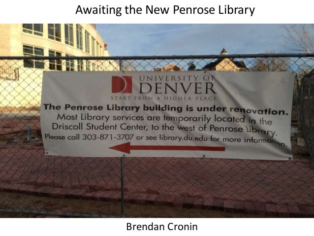 Awaiting the New Penrose Library         Brendan Cronin