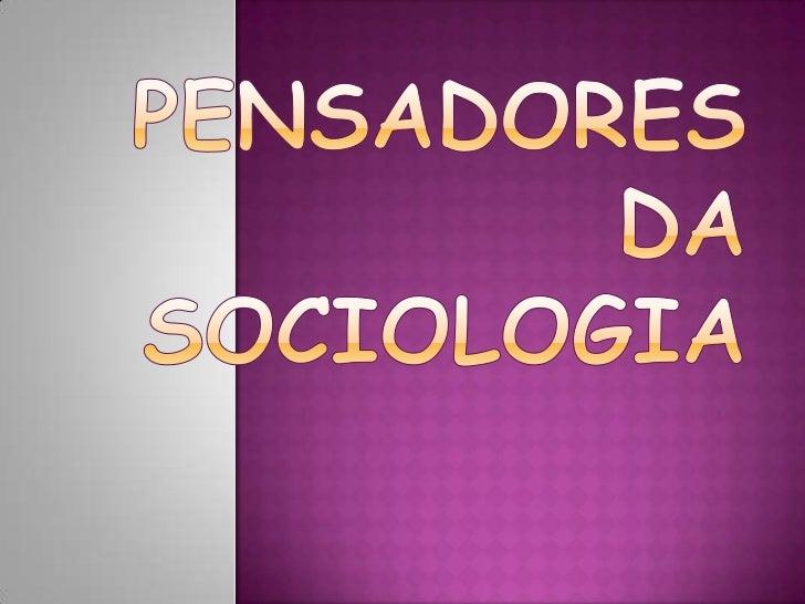 Pensadores da Sociologia<br />