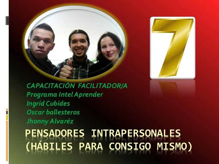 CAPACITACIÓN  FACILITADOR/A  Programa Intel Aprender Ingrid Cubides Oscar ballesteros Jhonny Alvaréz