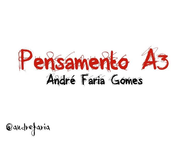 Pensamento A3          André Faria Gomes@andrefaria
