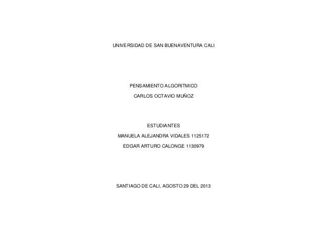 UNIVERSIDAD DE SAN BUENAVENTURA CALI PENSAMIENTO ALGORITMICO CARLOS OCTAVIO MUÑOZ ESTUDIANTES MANUELA ALEJANDRA VIDALES 11...