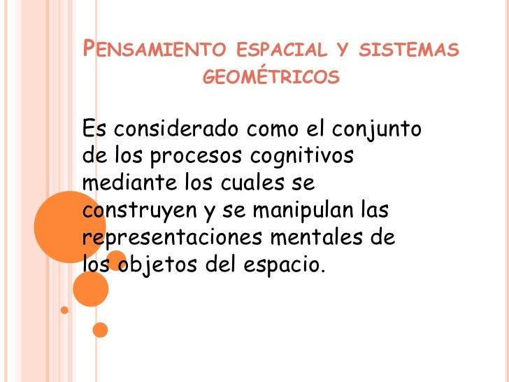PENSAMIENTO   ESPACIAL Y SISTEMAS           GEOMÉTRICOSEs considerado como el conjuntode los procesos cognitivosmediante l...