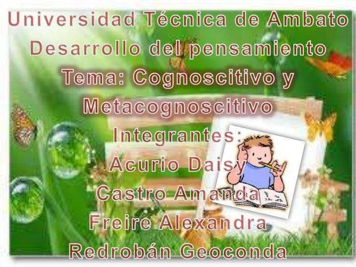 Universidad Técnica de Ambato<br />Desarrollo del pensamiento<br />Tema: Cognoscitivo y<br />Metacognoscitivo<br />Integra...