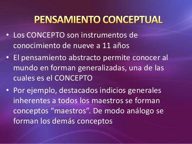 • Los CONCEPTO son instrumentos de  conocimiento de nueve a 11 años• El pensamiento abstracto permite conocer al  mundo en...