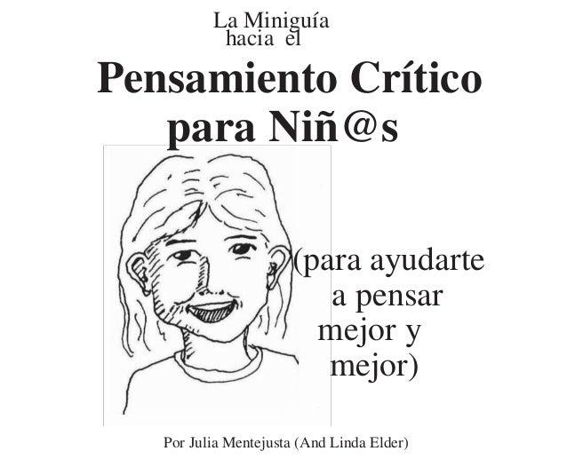 La Miniguía Pensamiento Crítico para Niñ@s (para ayudarte a pensar mejor y mejor) Por Julia Mentejusta (And Linda Elder) h...